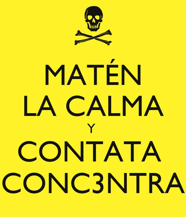 MATÉN LA CALMA Y  CONTATA  CONC3NTRA