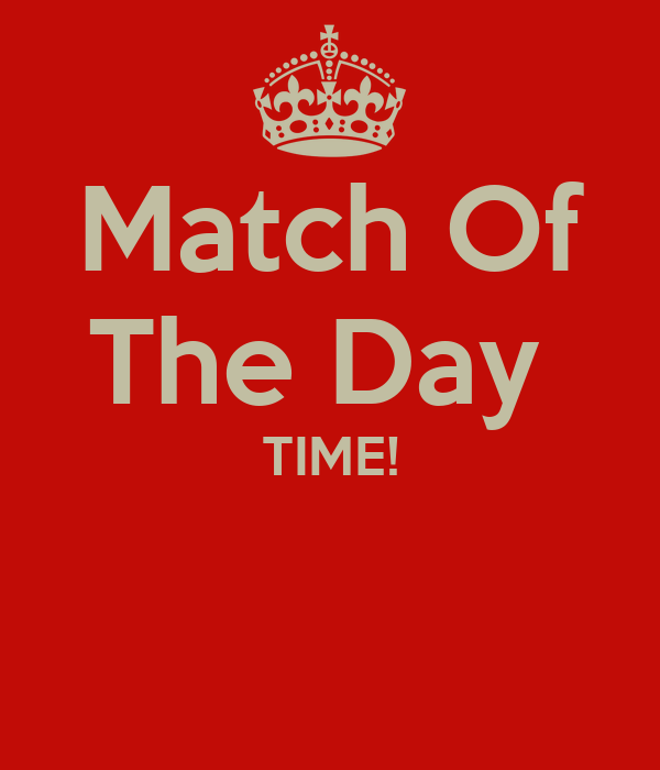 Match Of The Day  TIME!