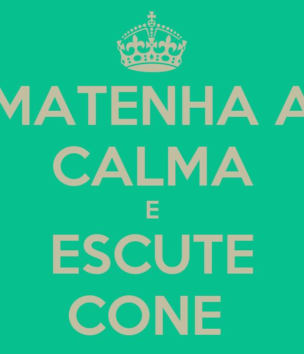 MATENHA A CALMA E ESCUTE CONE
