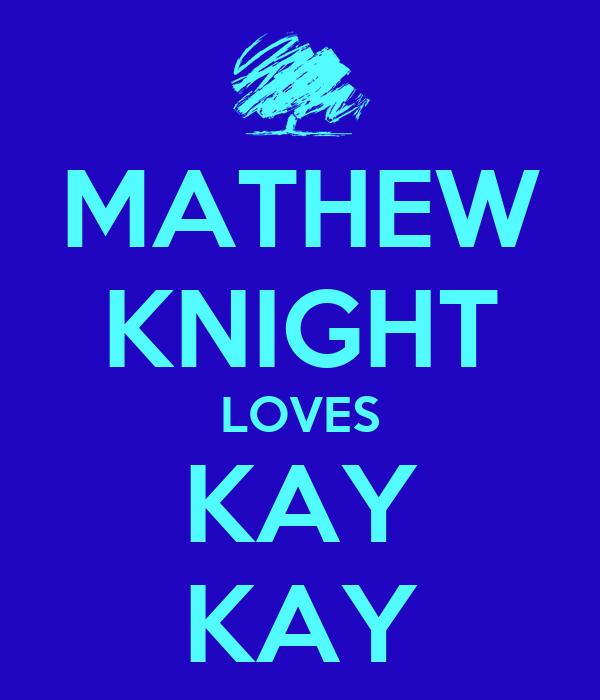 MATHEW KNIGHT LOVES KAY KAY