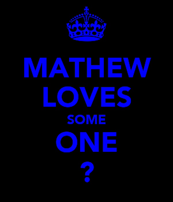 MATHEW LOVES SOME ONE ?