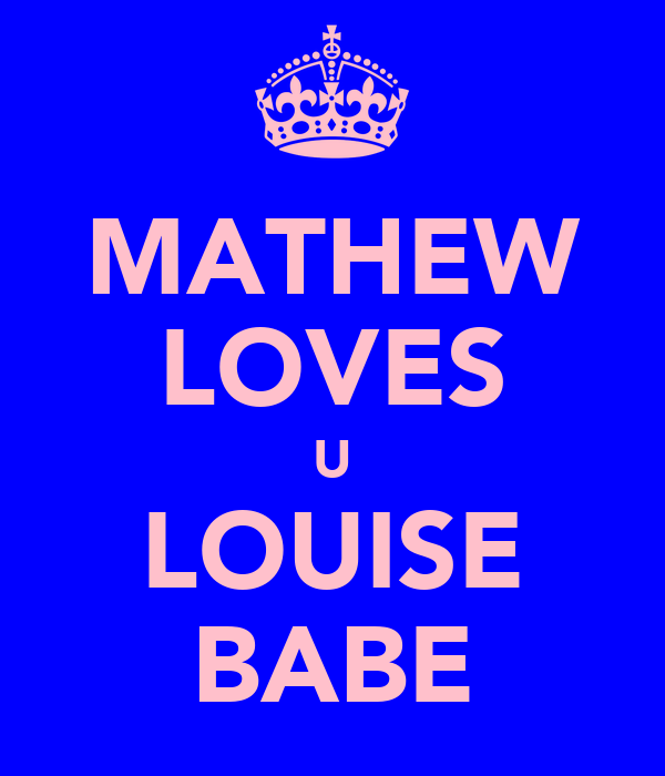 MATHEW LOVES U LOUISE BABE