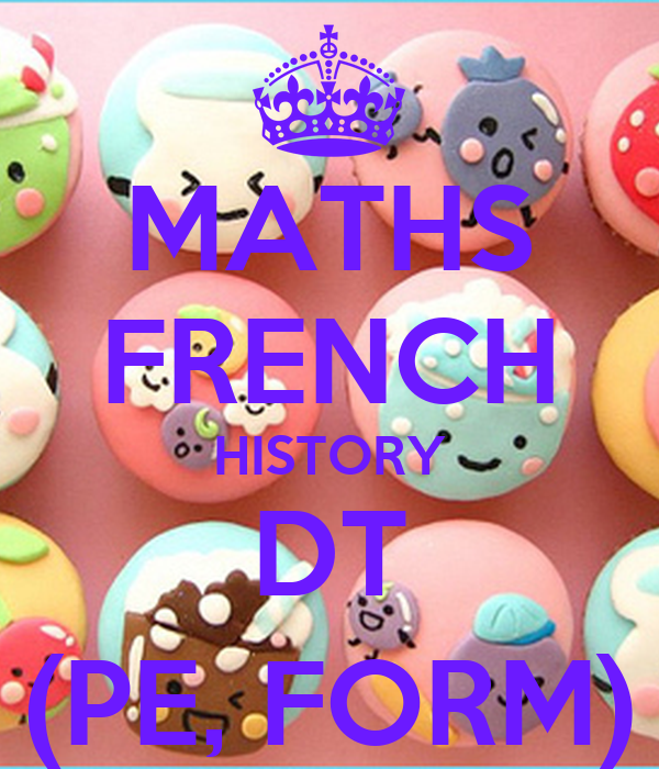 MATHS FRENCH HISTORY DT (PE, FORM)