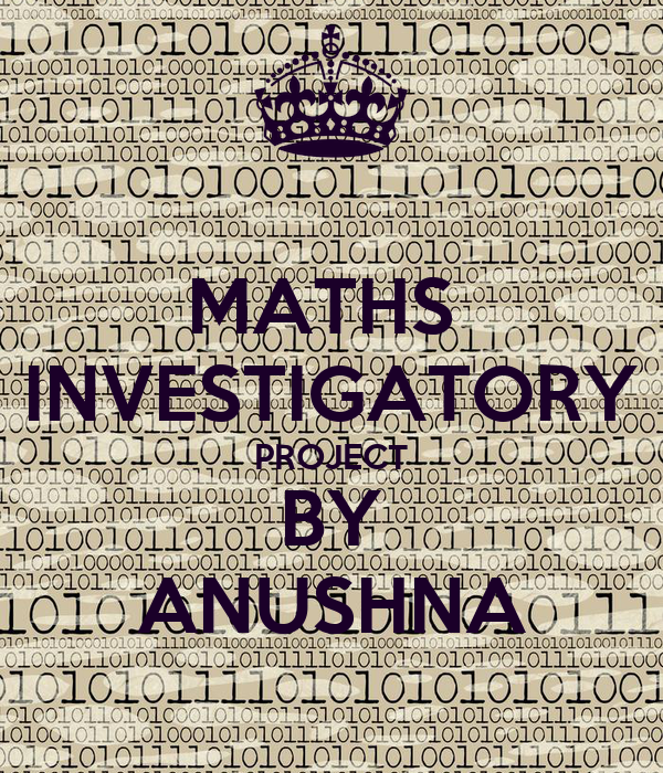 MATHS  INVESTIGATORY PROJECT BY ANUSHNA