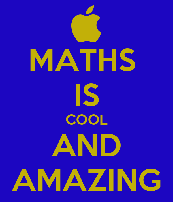 MATHS  IS COOL AND AMAZING