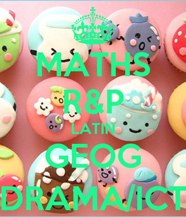 MATHS R&P LATIN GEOG (DRAMA/ICT)