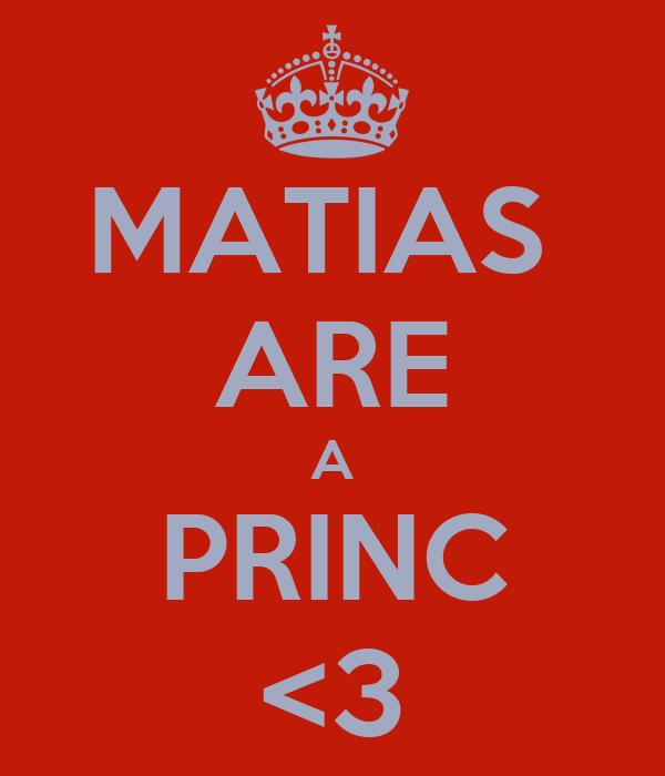 MATIAS  ARE A PRINC <3