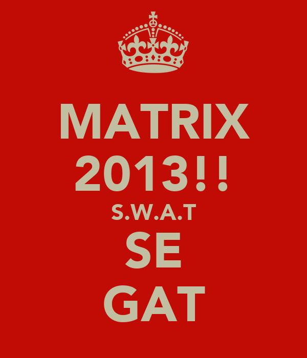 MATRIX 2013!! S.W.A.T SE GAT