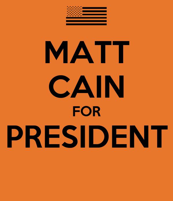 MATT CAIN FOR PRESIDENT