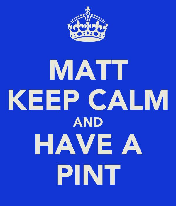 MATT KEEP CALM AND HAVE A PINT
