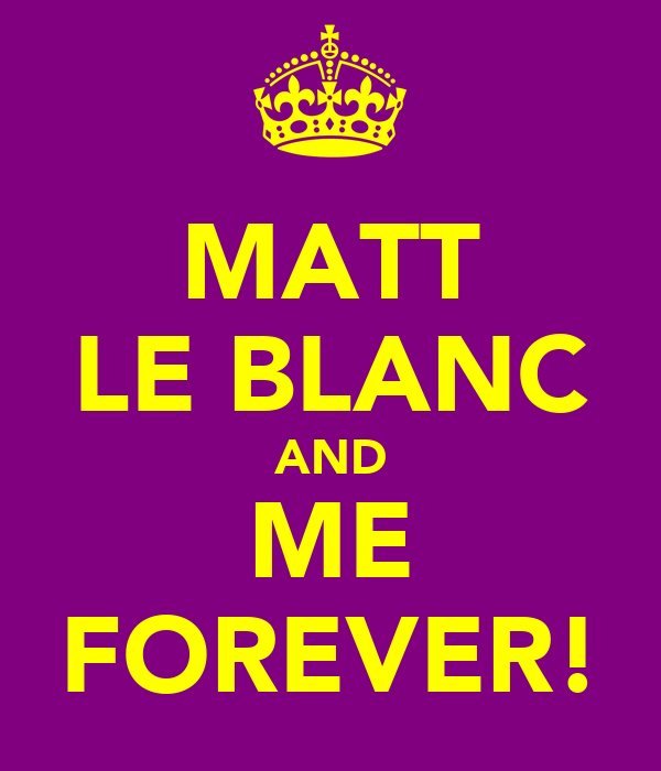 MATT LE BLANC AND ME FOREVER!
