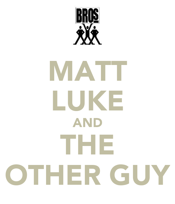 MATT LUKE AND THE OTHER GUY