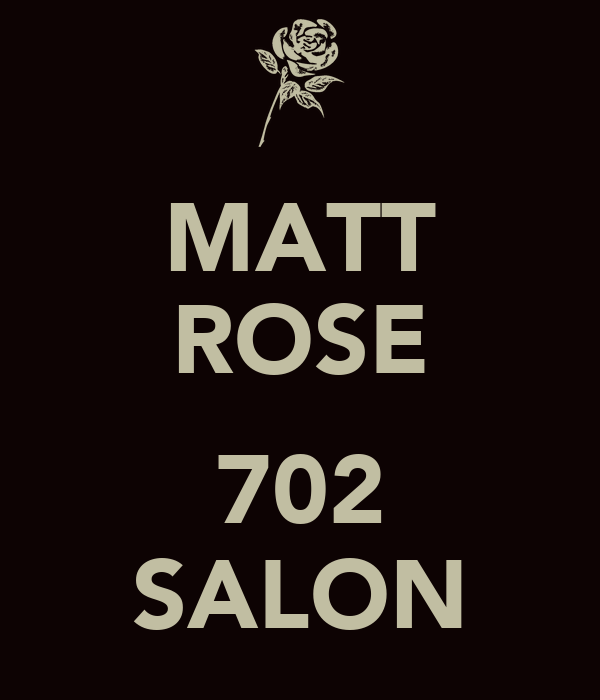MATT ROSE  702 SALON