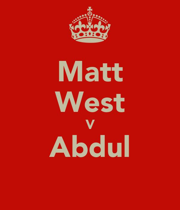 Matt West V Abdul