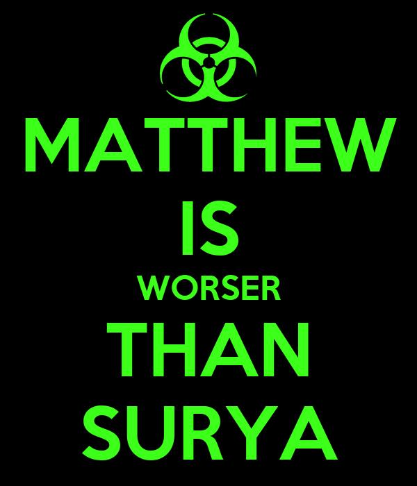 MATTHEW IS WORSER THAN SURYA