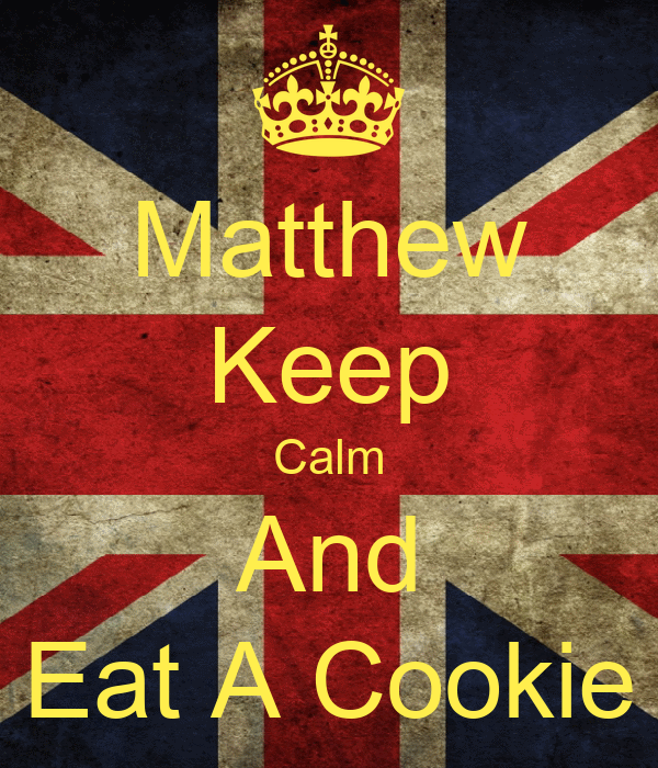 Matthew Keep Calm And Eat A Cookie