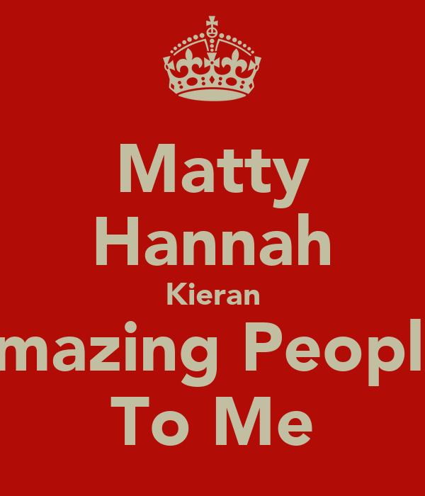 Matty Hannah Kieran Amazing People  To Me