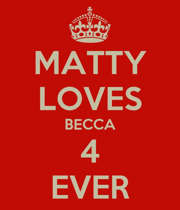 MATTY LOVES BECCA 4 EVER