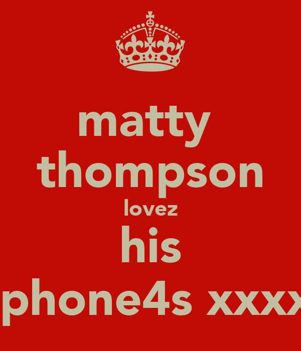 matty  thompson lovez his iphone4s xxxx
