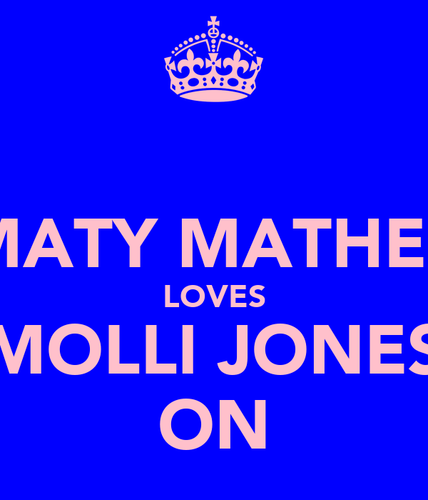 MATY MATHER LOVES MOLLI JONES ON