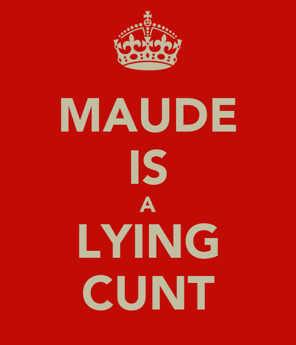 MAUDE IS A LYING CUNT