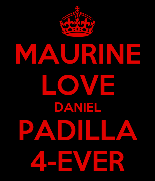 MAURINE LOVE DANIEL PADILLA 4-EVER