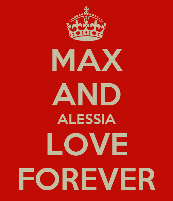 MAX AND ALESSIA LOVE FOREVER