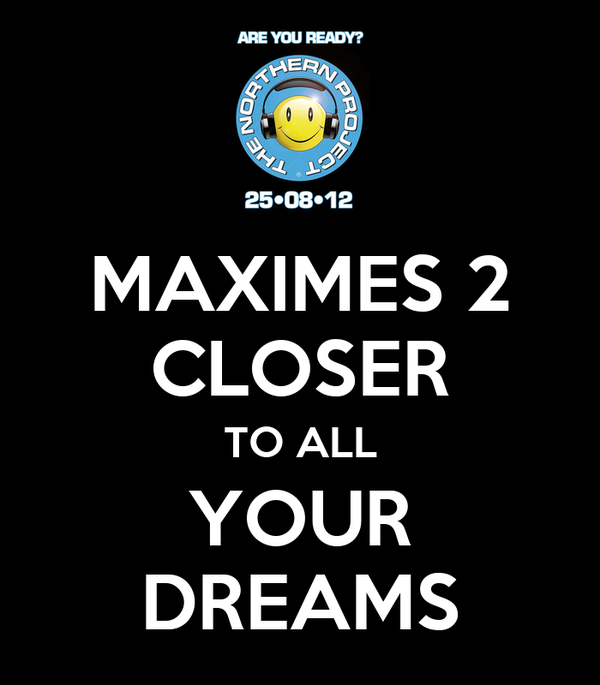 MAXIMES 2 CLOSER TO ALL YOUR DREAMS