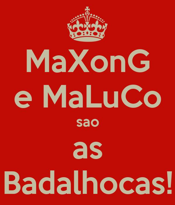 MaXonG e MaLuCo sao as Badalhocas!