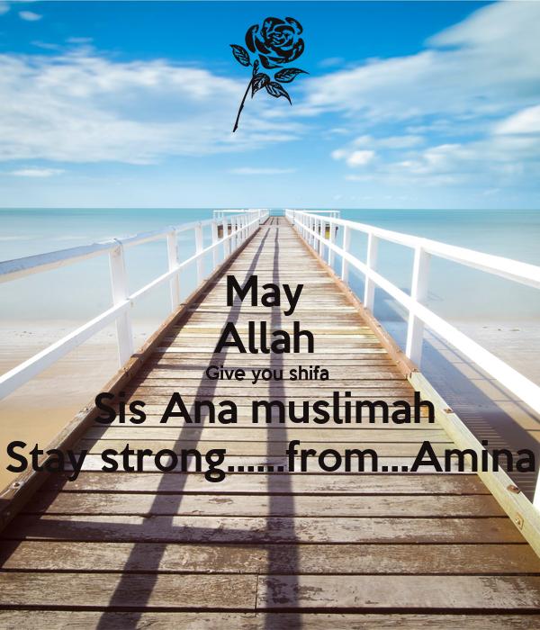 May  Allah  Give you shifa  Sis Ana muslimah  Stay strong......from...Amina