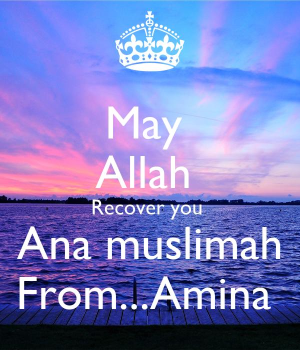 May  Allah  Recover you  Ana muslimah From...Amina