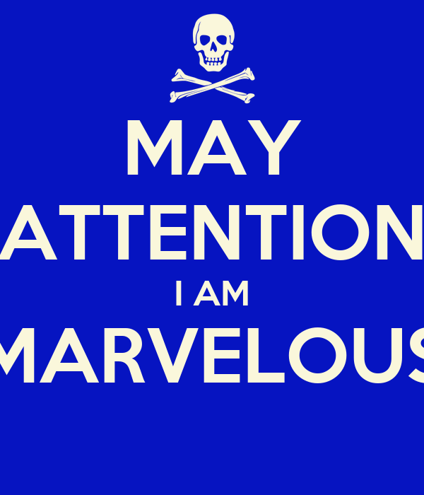MAY ATTENTION I AM MARVELOUS