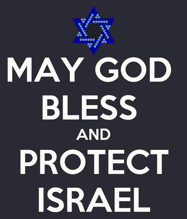 MAY GOD  BLESS  AND PROTECT ISRAEL