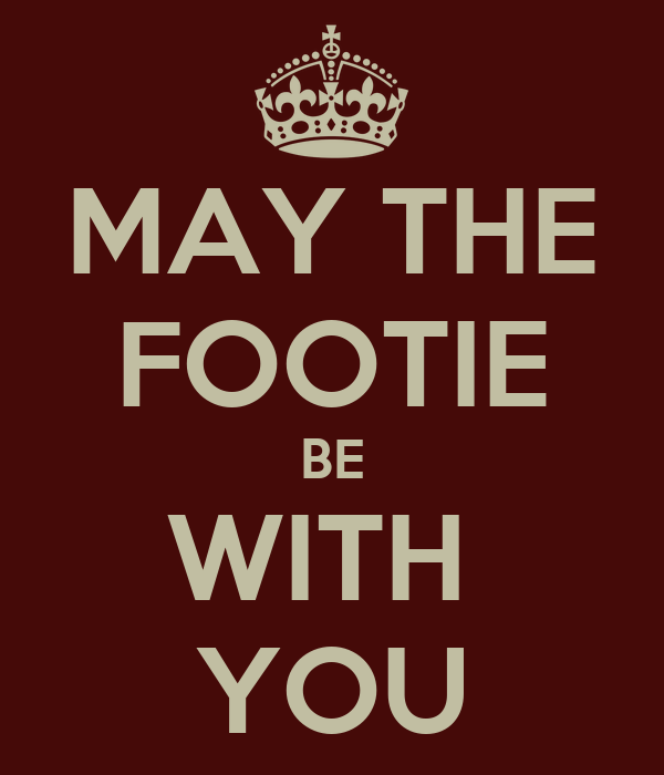 MAY THE FOOTIE BE WITH  YOU