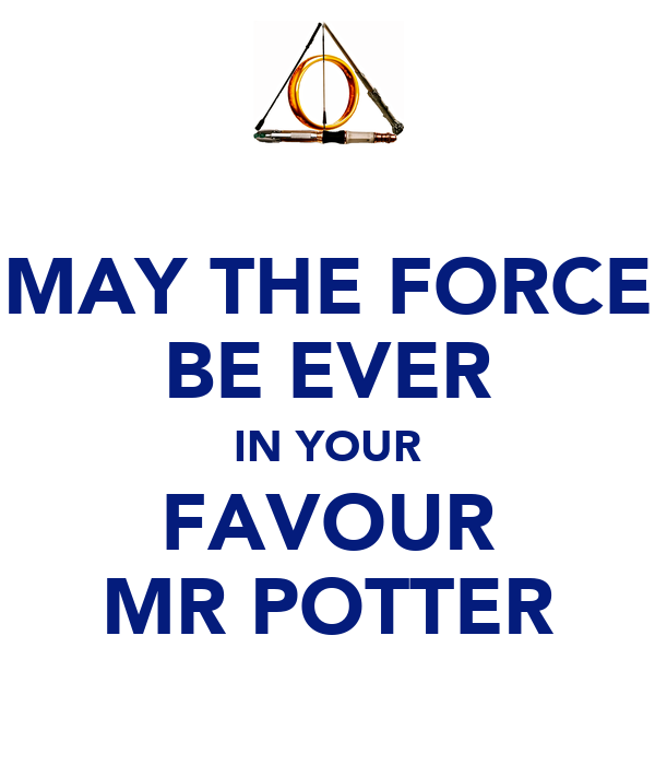 MAY THE FORCE BE EVER IN YOUR FAVOUR MR POTTER