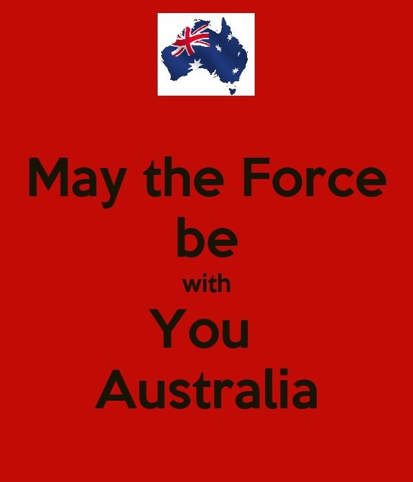 May the Force be with You  Australia