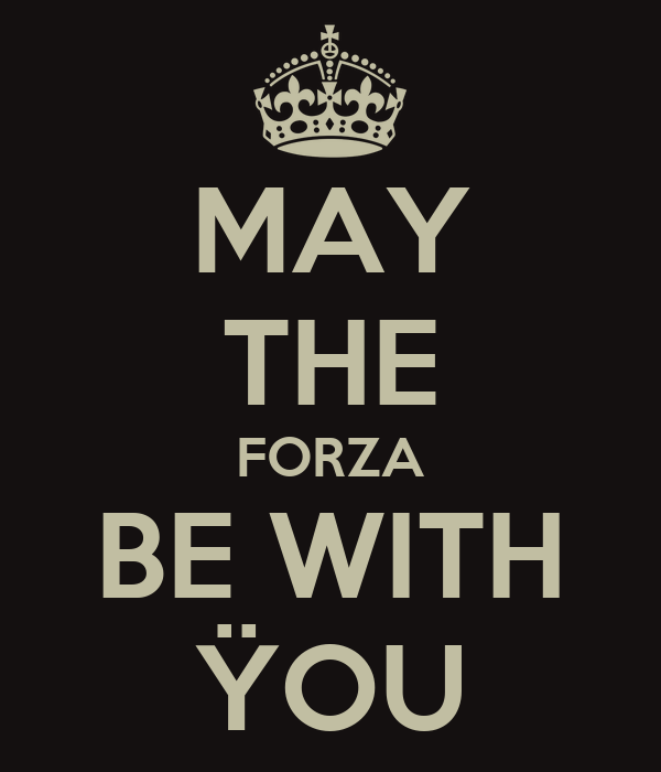 MAY THE FORZA BE WITH ŸOU