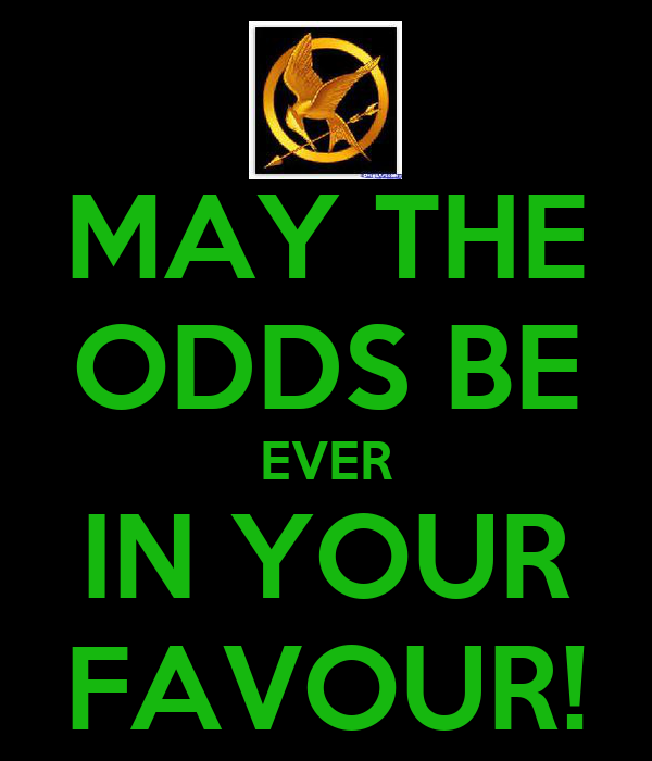 MAY THE ODDS BE EVER IN YOUR FAVOUR!