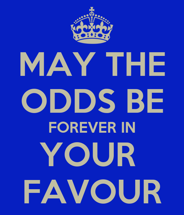 MAY THE ODDS BE FOREVER IN YOUR  FAVOUR