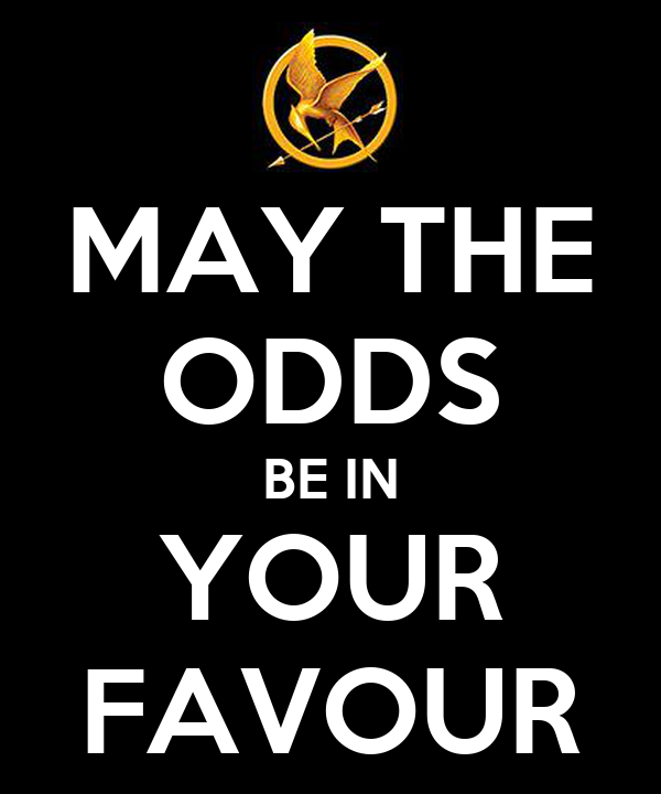MAY THE ODDS BE IN YOUR FAVOUR