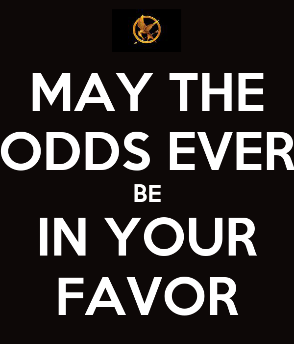 MAY THE ODDS EVER BE IN YOUR FAVOR