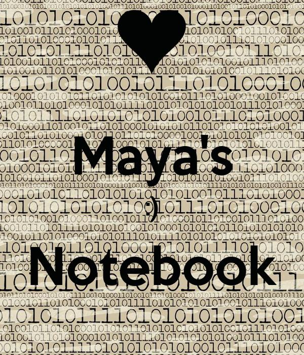 Maya's :) Notebook