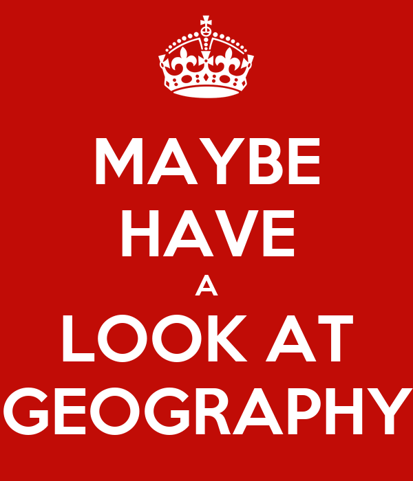 MAYBE HAVE A LOOK AT GEOGRAPHY