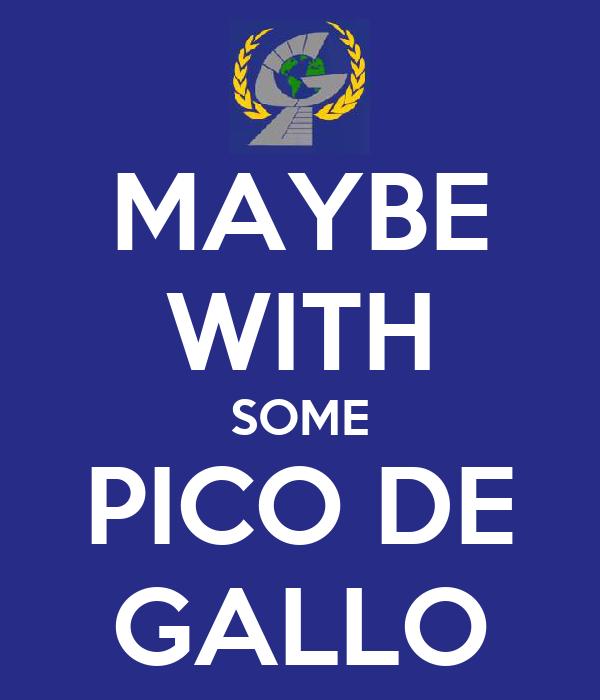 MAYBE WITH SOME PICO DE GALLO