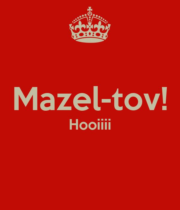 Mazel-tov! Hooiiii