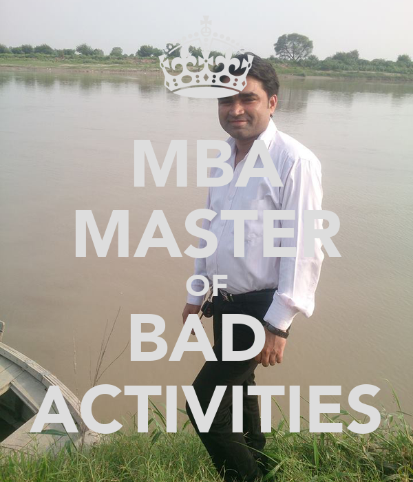 MBA MASTER OF BAD  ACTIVITIES