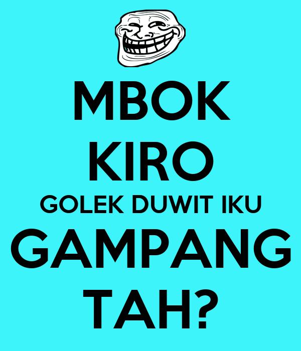 MBOK KIRO GOLEK DUWIT IKU GAMPANG TAH?