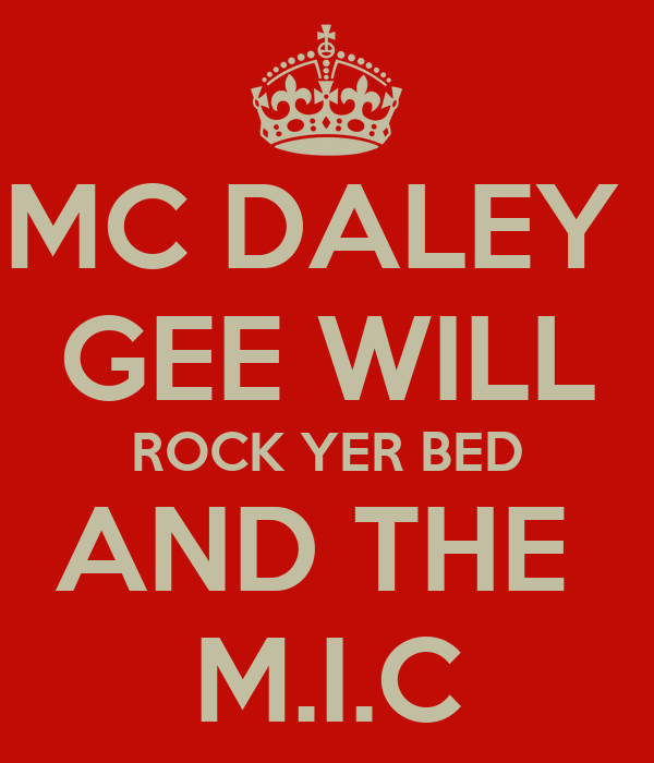 MC DALEY  GEE WILL ROCK YER BED AND THE  M.I.C