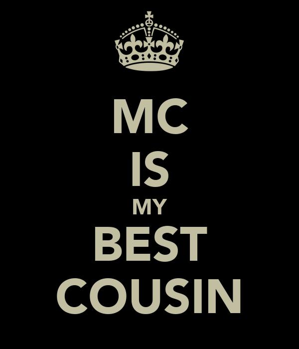 MC IS MY BEST COUSIN