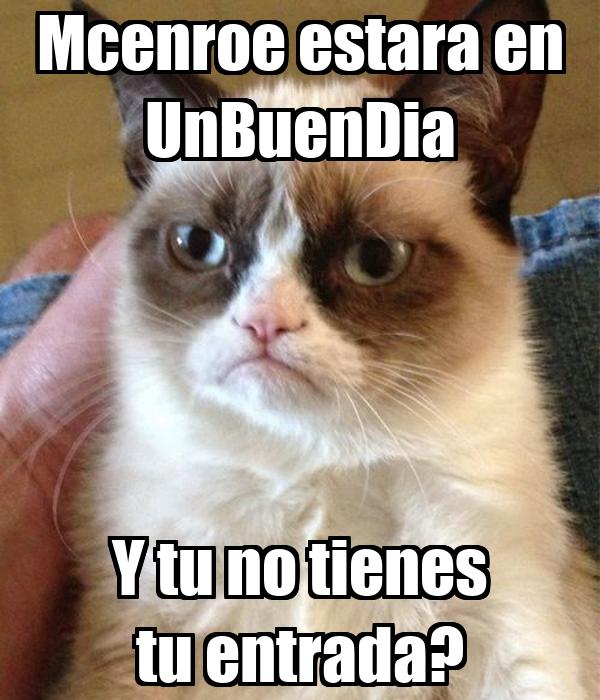 Mcenroe estara en UnBuenDia Y tu no tienes tu entrada?